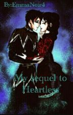 My sequel to Heartless by EmmaNoir4