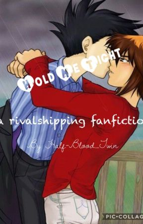 Hold Me Tight- A Rivalshipping Fanfiction by Half-Blood_Twin