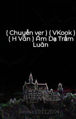 Đọc truyện ( Chuyển ver ) ( VKook ) ( H Văn ) Âm Dạ Trầm Luân