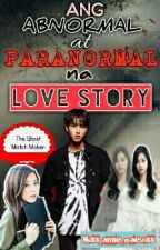 Ang Abnormal at Paranormal na Love Story - The Ghost Matchmaker by Miss_anne_maeviss