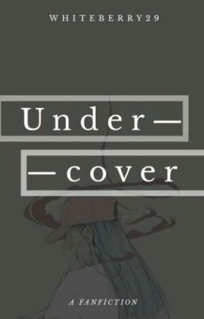 Undercover [End] by Whiteberry29