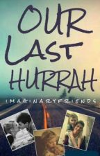 Our Last Hurrah by imaginaryfriends