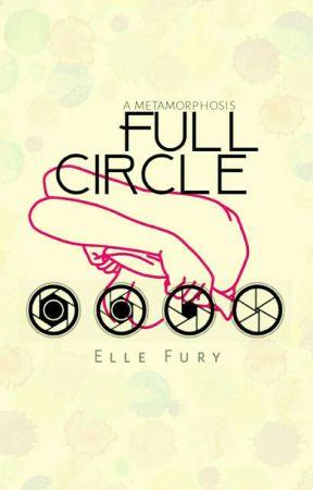 Full Circle: A Metamorphosis by ellefury
