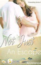 Not Just An Escape (Friendship #2) by azuretanaya