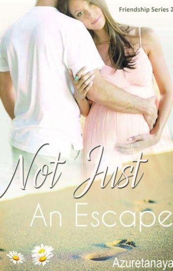 Not Just An Escape (Friendship #2)