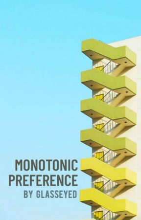 Monotonic Preference //poetry// by glassEyed
