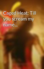 Caged Heat: Till you scream my name... by DSadie
