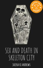 Sex and Death in Skeleton City by Jazzua