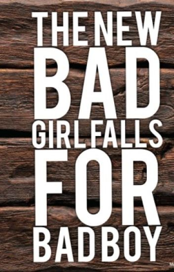 The new bad girl falls for for bad boy