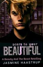 Scars To Your Beautiful : A Modern Beauty and the Beast retelling  by jasminestars