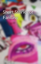 Short Stories of Fantasy by LoloxTheFox