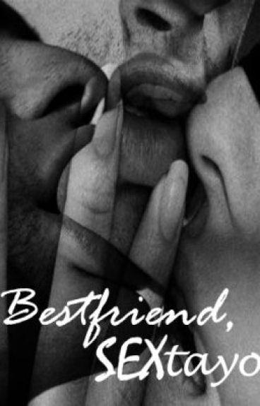 Bestfriend,Sex Tayo (One Shot)