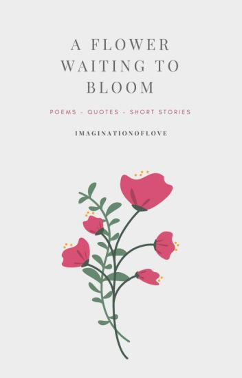 A flower waiting to bloom poems quotes short stories im a flower waiting to bloom poems quotes short stories mightylinksfo
