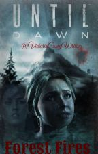 Forest Fires (Until Dawn) {COMPLETE}  by ThyMagicalSloth