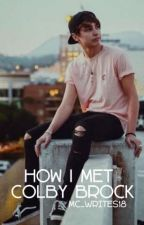 How I Met Colby Brock by MC_Writes18