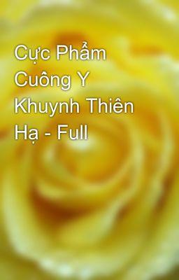 Cực Phẩm Cuồng Y Khuynh Thiên Hạ - Full