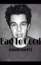 Bad to Good by Mahomie013