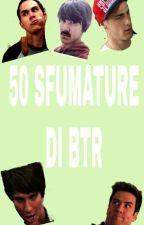 50 SFUMATURE DI BTR  by queenxrock