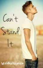 Can't Stand it  -  (Justin Bieber Fan Fiction / Love Story) by WithNoHaands