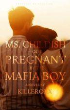 Ms.Childish Got Pregnant By The Mafia Boss by KILLEROXX