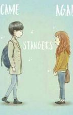 Became Strangers Again by ThisIsMsSecretWriter