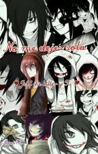 No me dejes sola ~Jeff The Killer y Tú~ by CreepyLove14