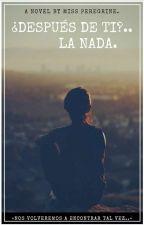 ¿Después de ti?... La nada. by MissPeregrine926