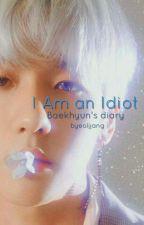 Baekhyun's Diary - I Am an Idiot by byeoljjang