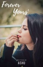 Forever Yours (Zaylena) by AshuSingh82