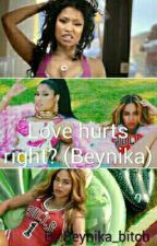 Love hurts right? || Beynika || by Beynika_bitch