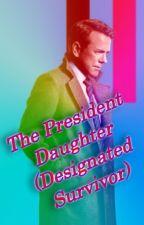 The President Daughter (Designated Survivor) by SupernaturalGirl3191