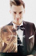 Alpha Maybe Mine by XoXoHugsXo