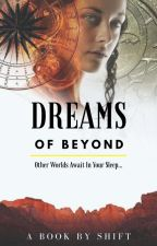 Dreams of Beyond [#Wattys2018]  by AJShift