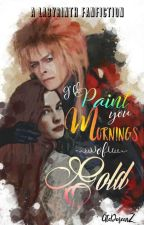 I'll Paint You, Mornings Of Gold (Labyrinth Fanfiction) P.S. Jareth×Reader by atedoreenz