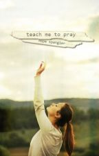 Teach Me To Pray by WiltingHope