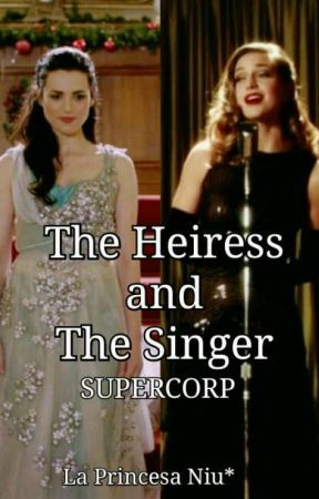The Heiress and The Singer - SUPERCORP - by LaPrincesaNiu