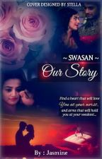 SWASAN - OUR STORY by jasmine_r22