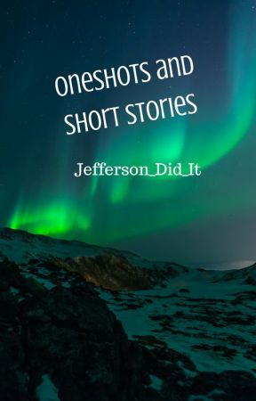 Oneshots and Short stories. by Jefferson_Did_It