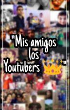"""""""Mis amigos los Youtubers 👑"""" (Tu y Youtubers) by MrsRogxl777"""