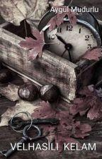 Velhasılı-Kelam by AygulMudurlu
