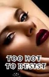 Too Hot To Resist  (#Sytycw) by khassal