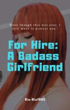 For Hire: A Badass Girlfriend✴ by Rie-Rie1905