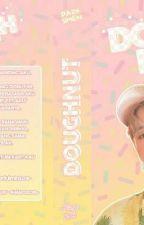 [Bakal Dibukukan] Doughnut || P.J.M || by Parksimen