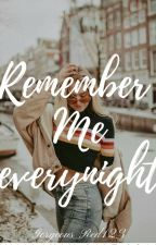 Remember Me Every Night (FRS#1) by Gorgeous_Red123