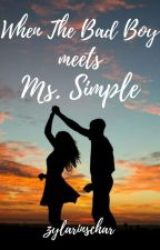Book 3:When the Bad Boy meets Ms.Simple✔ by zylarinschar