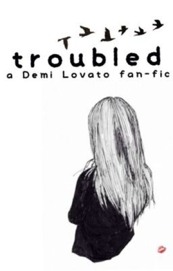 Troubled: A Demi Lovato FanFic