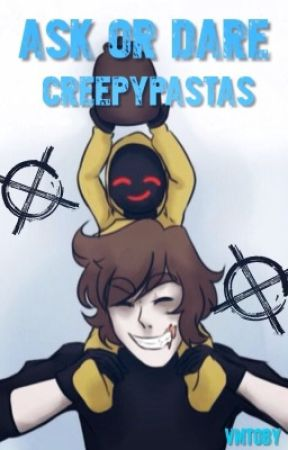 Ask/Dare The Creepypastas! (REQUESTS CLOSED) by Vikingmetaltoby