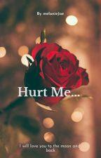 Hurt Me... #wattys2018 by melanieJae