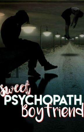 Sweet Psychopath Boyfriend [ END ] by Exitozdki