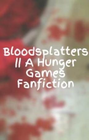 Bloodsplatters || A Hunger Games Fanfiction by ibrie2